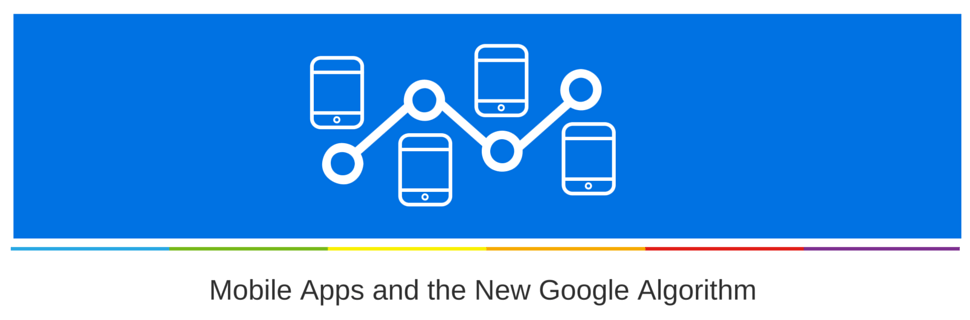 Mobile Apps and the New Google Algorithm